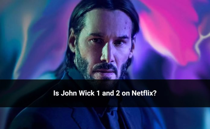 Is John Wick 1 and 2 on Netflix