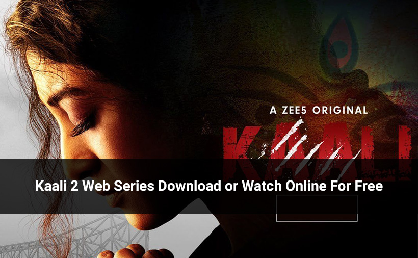 Kaali 2 Web Series Download or Watch Online For Free