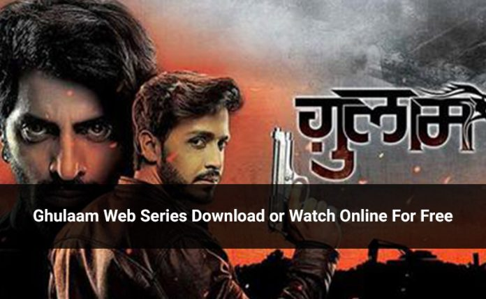 Ghulaam Web Series Download or Watch Online For Free