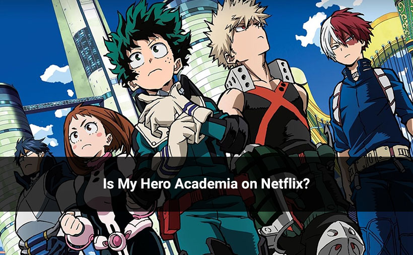 Is My Hero Academia On Netflix Season 1 2 3 And 4 Availability Cast Details Binge Post