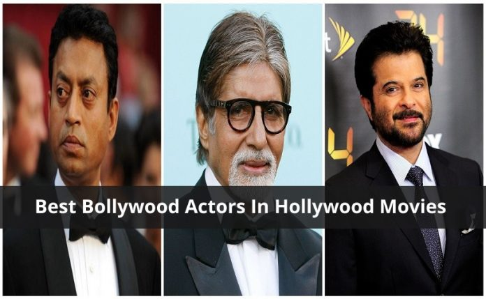 Best Bollywood Actors In Hollywood Movies